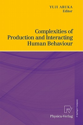 Complexities of Production and Interacting Human Behaviour By Aruka, Yuji